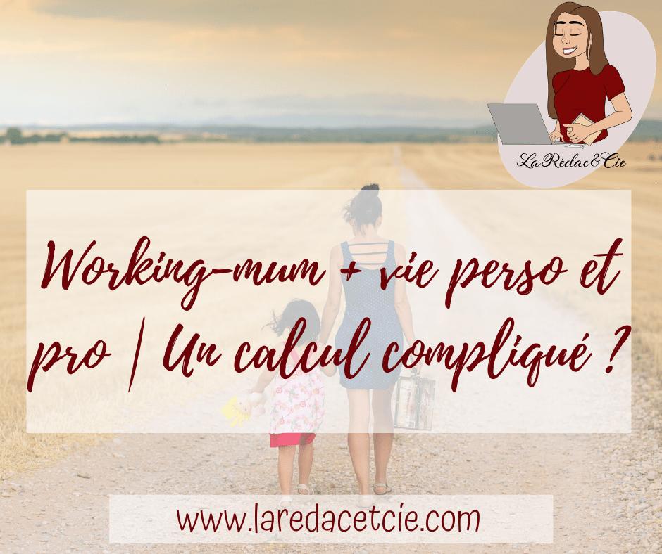 Working-mum + vie perso et pro | Un calcul compliqué ?