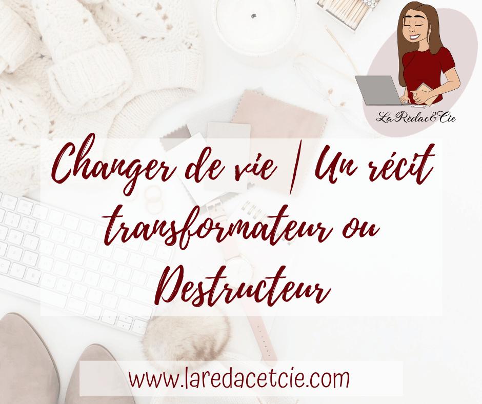 Changer de vie | Un récit Transformateur ou Destructeur